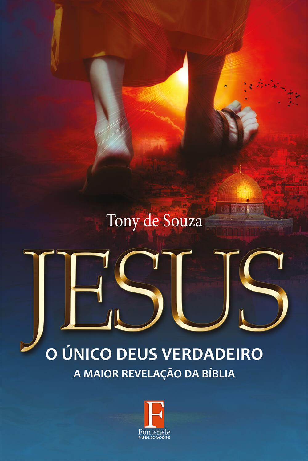 Fontenele Publicações / 11 95150-3481 / 11  95150-4383 Religiões - Jesus o Único Deus Verdadeiro – A Maior Revelação da Bíblia