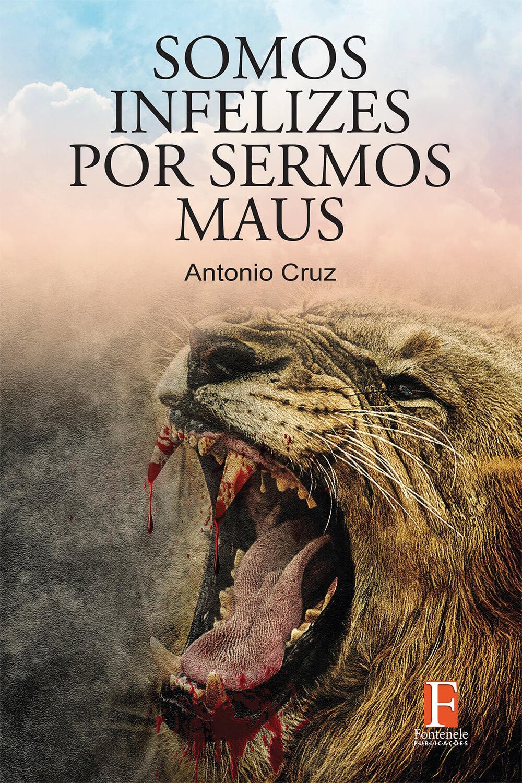Fontenele Publicações / 11 95150-3481 / 11  95150-4383 Ficção - Romance - SOMOS INFELIZES POR SERMOS MAUS