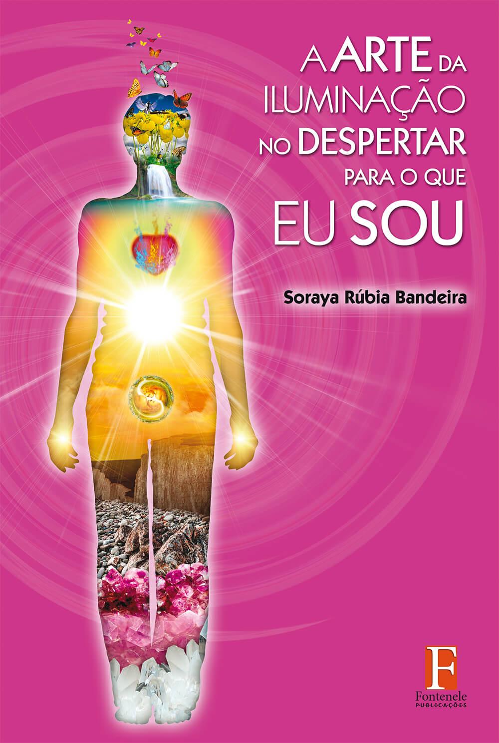 Fontenele Publicações / 11 95150-3481 / 11  95150-4383 Filosofia de vida - A arte da iluminação do despertar para o que Eu Sou