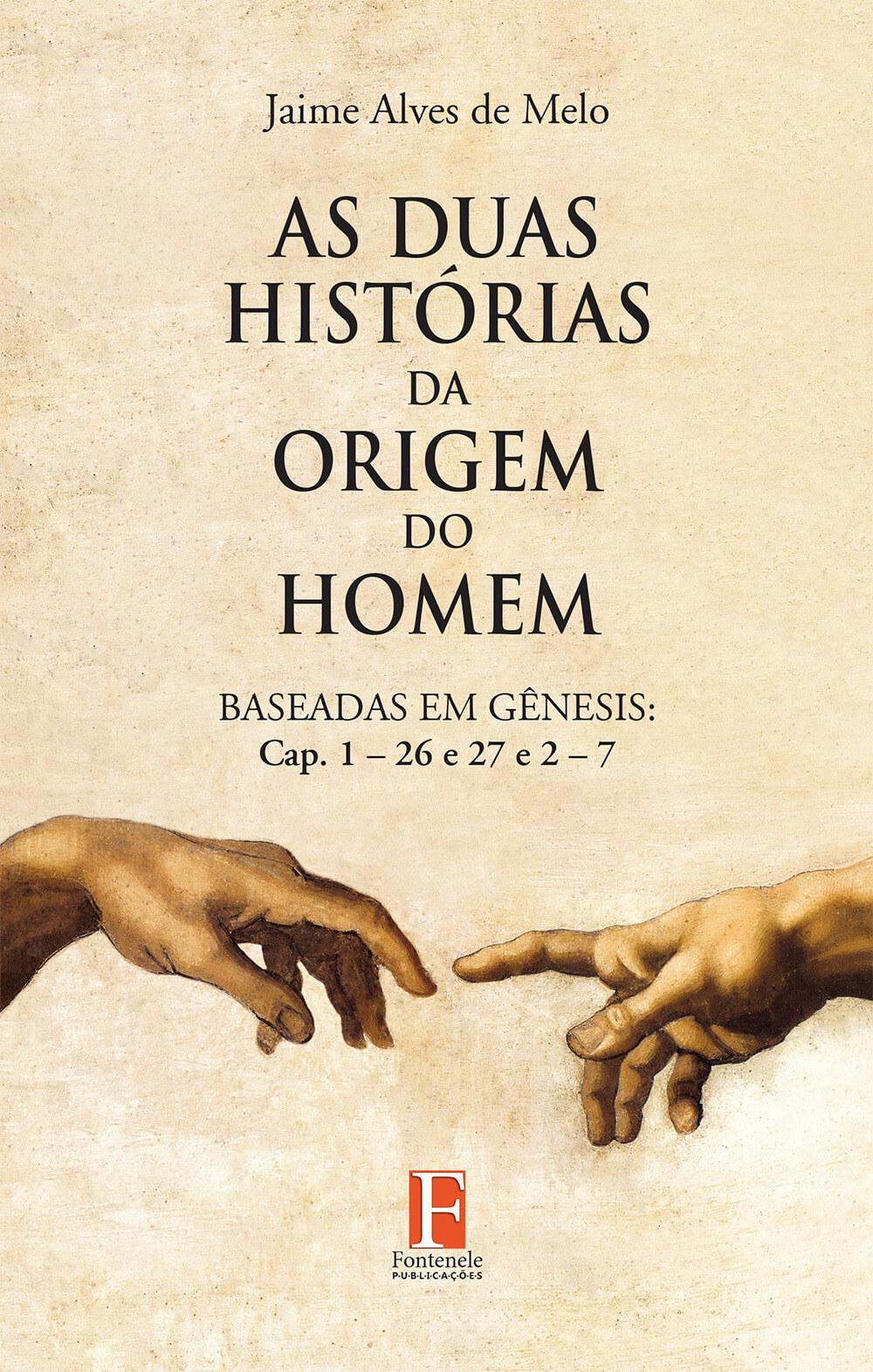 Fontenele Publicações / 11 95150-3481 / 11  95150-4383 AS DUAS HISTÓRIAS DA ORIGEM DO HOMEM