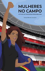 Fontenele Publicações / 11 95150-3481 / 11  95150-4383 MULHERES NO CAMPO: O ETHOS DA TORCEDORA PERNAMBUCANA