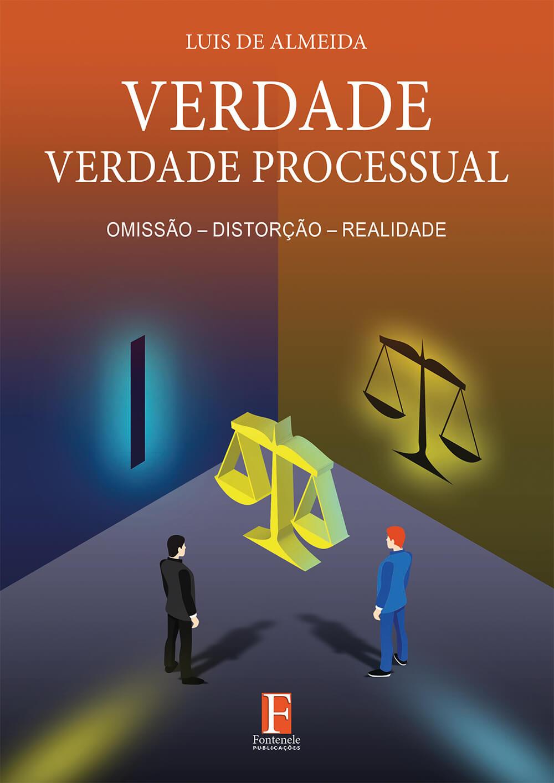 Fontenele Publicações / 11 95150-3481 / 11  95150-4383 VERDADE, VERDADE PROCESSUAL: Omissão – Distorção – Realidade