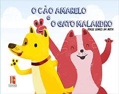 Fontenele Publicações / 11 95150-3481 / 11  95150-4383 O CÃO AMARELO E O GATO MALANDRO