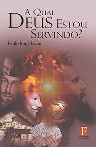 Fontenele Publicações / 11 95150-3481 / 11  95150-4383 A QUAL DEUS ESTOU SERVINDO?