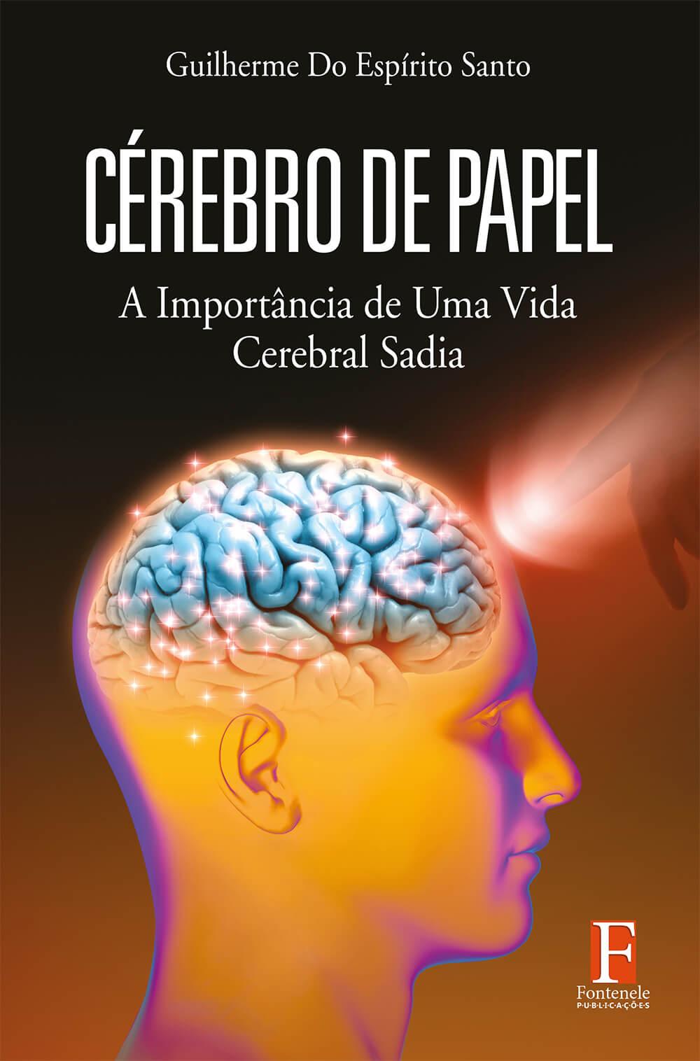 Fontenele Publicações / 11 95150-3481 / 11  95150-4383 CÉREBRO DE PAPEL: a importância de uma vida cerebral sadia
