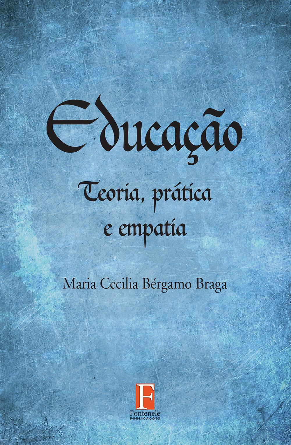 Fontenele Publicações / 11 95150-3481 / 11  95150-4383 EDUCAÇÃO: TEORIA, PRÁTICA E EMPATIA