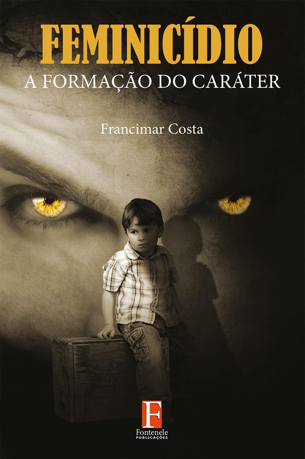 Fontenele Publicações / 11 95150-3481 / 11  95150-4383 FEMINICÍDIO: A FORMAÇÃO DO CARÁTER