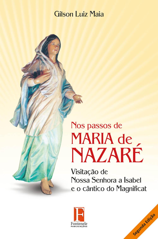 Fontenele Publicações / 11 95150-3481 / 11  95150-4383 NOS PASSOS DE MARIA DE NAZARÉ: Visitação de Nossa Senhora a Isabel e o cântico do Magnificat