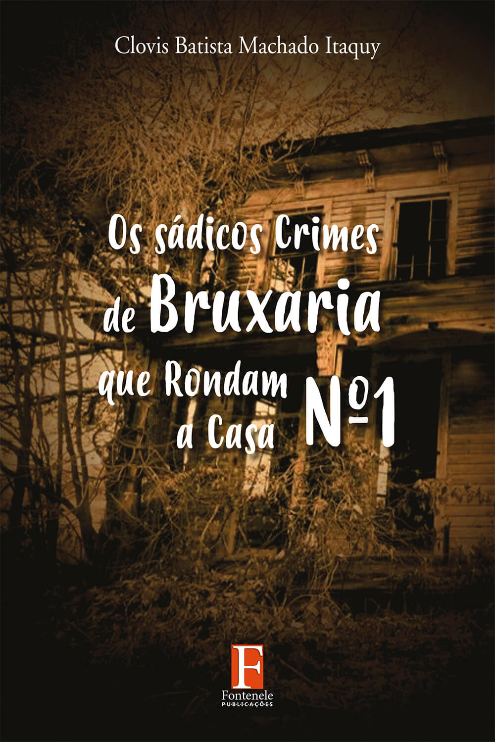Fontenele Publicações / 11 95150-3481 / 11  95150-4383 OS SÁDICOS CRIMES DE BRUXARIA QUE ENVOLVEM A CASA 1