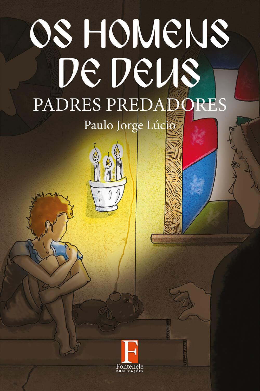 Fontenele Publicações / 11 95150-3481 / 11  95150-4383 OS HOMENS DE DEUS ‐ Padres Predadores