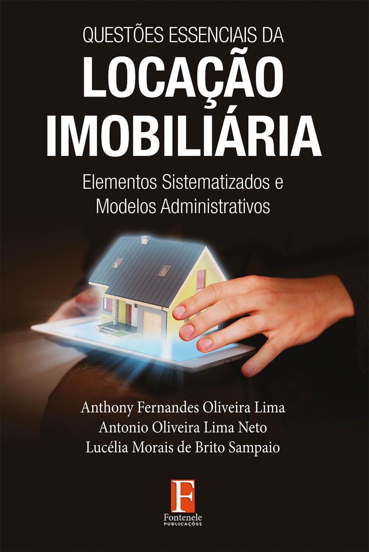 Fontenele Publicações / 11 95150-3481 / 11  95150-4383 QUESTÕES ESSENCIAIS DA LOCAÇÃO IMOBILIÁRIA ‐ Elementos sistematizados e Modelos Administrativos