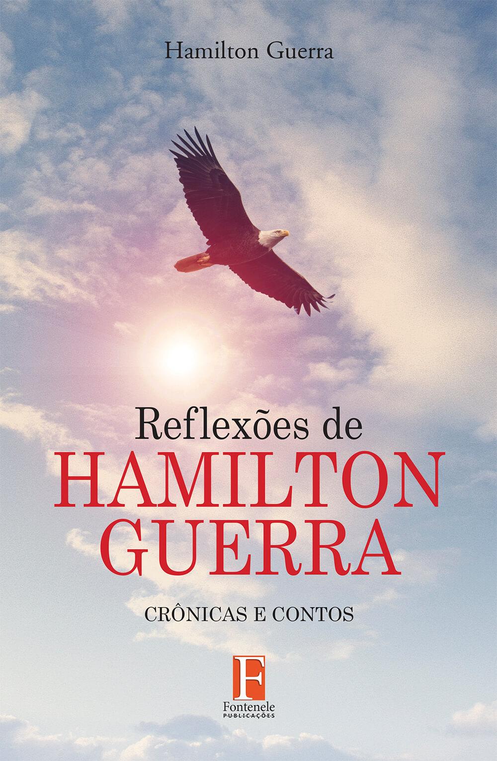 Fontenele Publicações / 11 95150-3481 / 11  95150-4383 REFLEXÕES DE HAMILTON GUERRA – CRÔNICAS E CONTOS