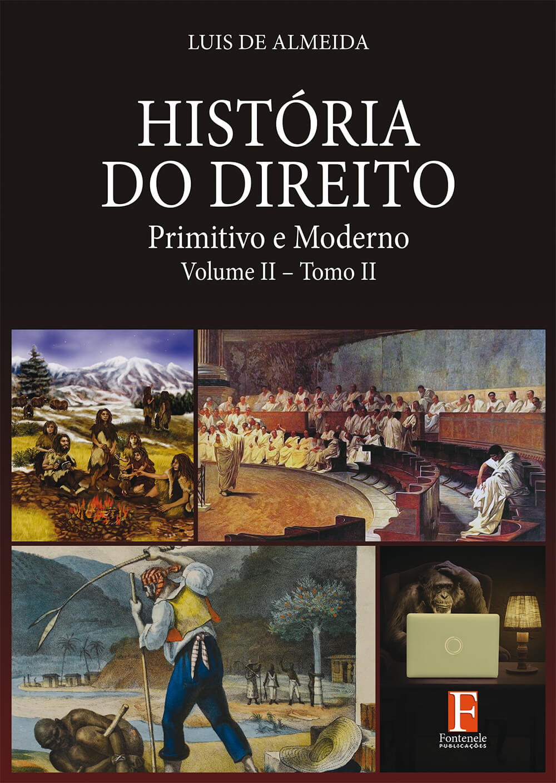 Fontenele Publicações / 11 95150-3481 / 11  95150-4383 História do Direitos – Primitivo e Moderno Volume II – Tomo 2