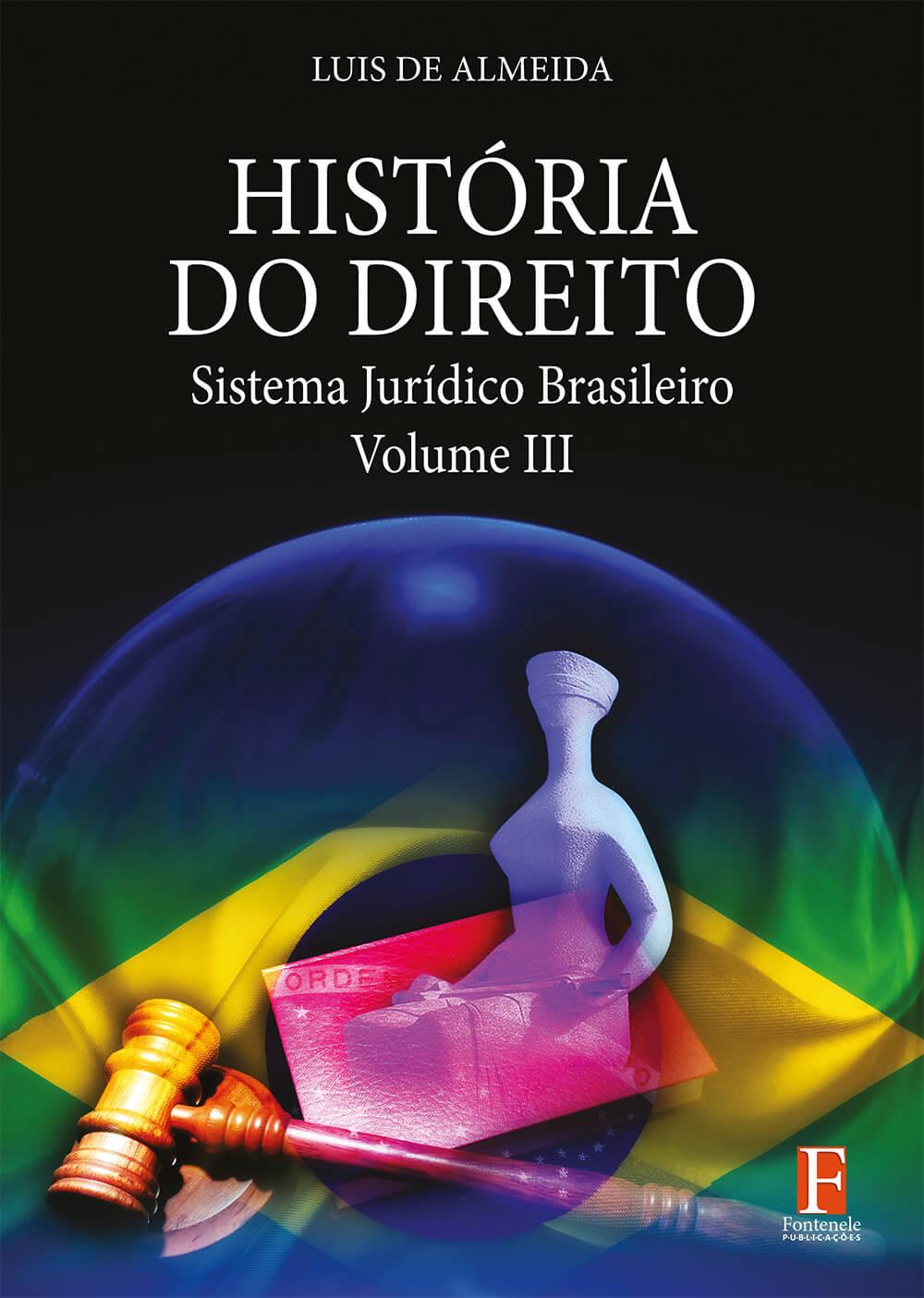 Fontenele Publicações / 11 95150-3481 / 11  95150-4383 História do Direitos – Sistema Jurídico Brasileiro – Volume III