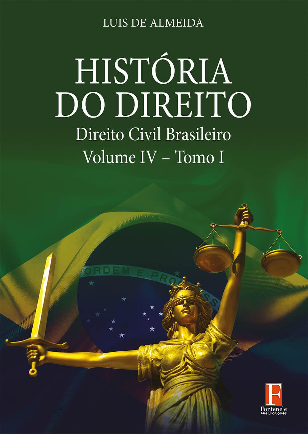 Fontenele Publicações / 11 95150-3481 / 11  95150-4383 História do Direito – Direito Civil Brasileiro – Volume IV – Tomo I