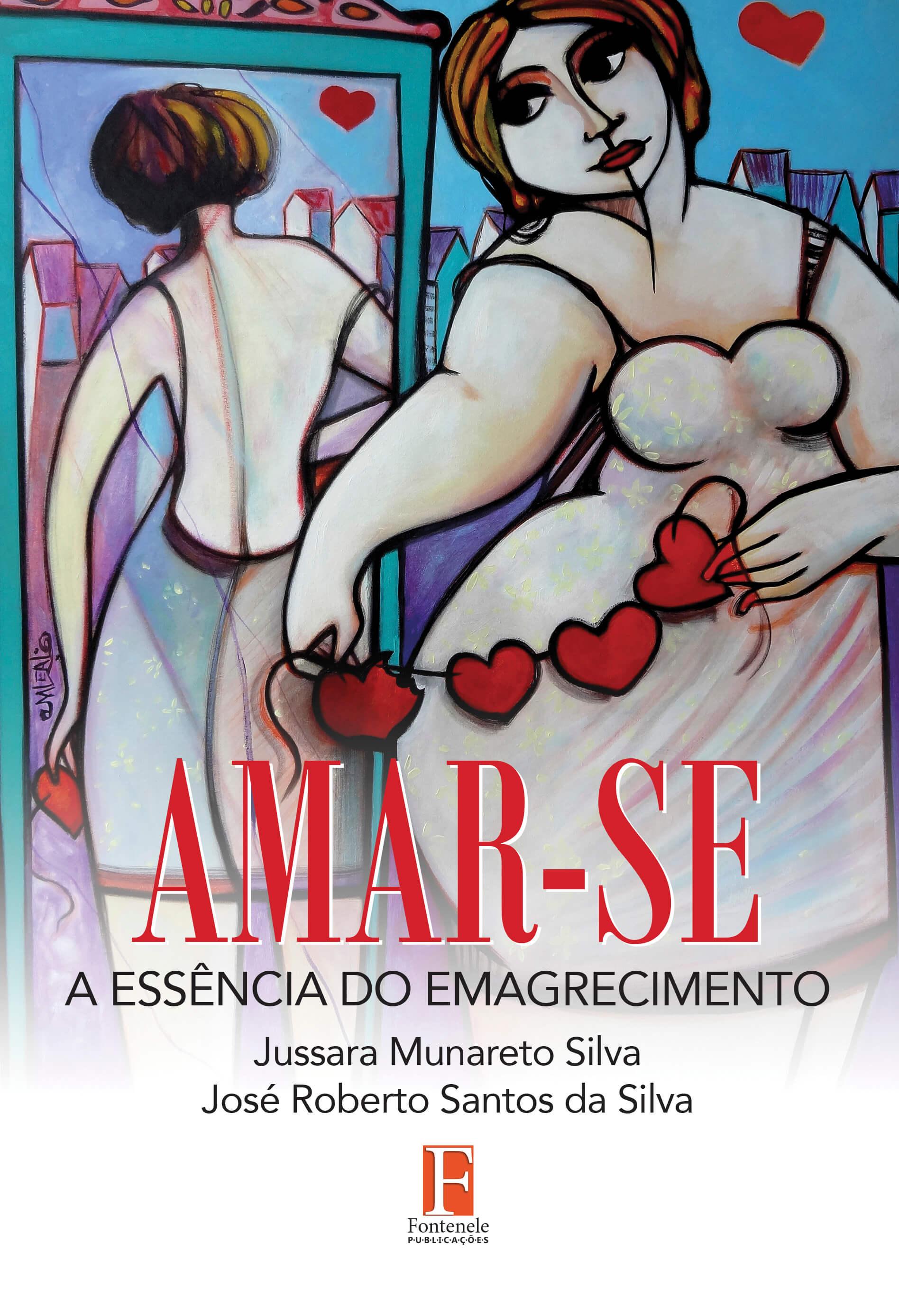 Fontenele Publicações / 11 95150-3481 / 11  95150-4383 AMAR-SE: A Essência do Emagrecimento