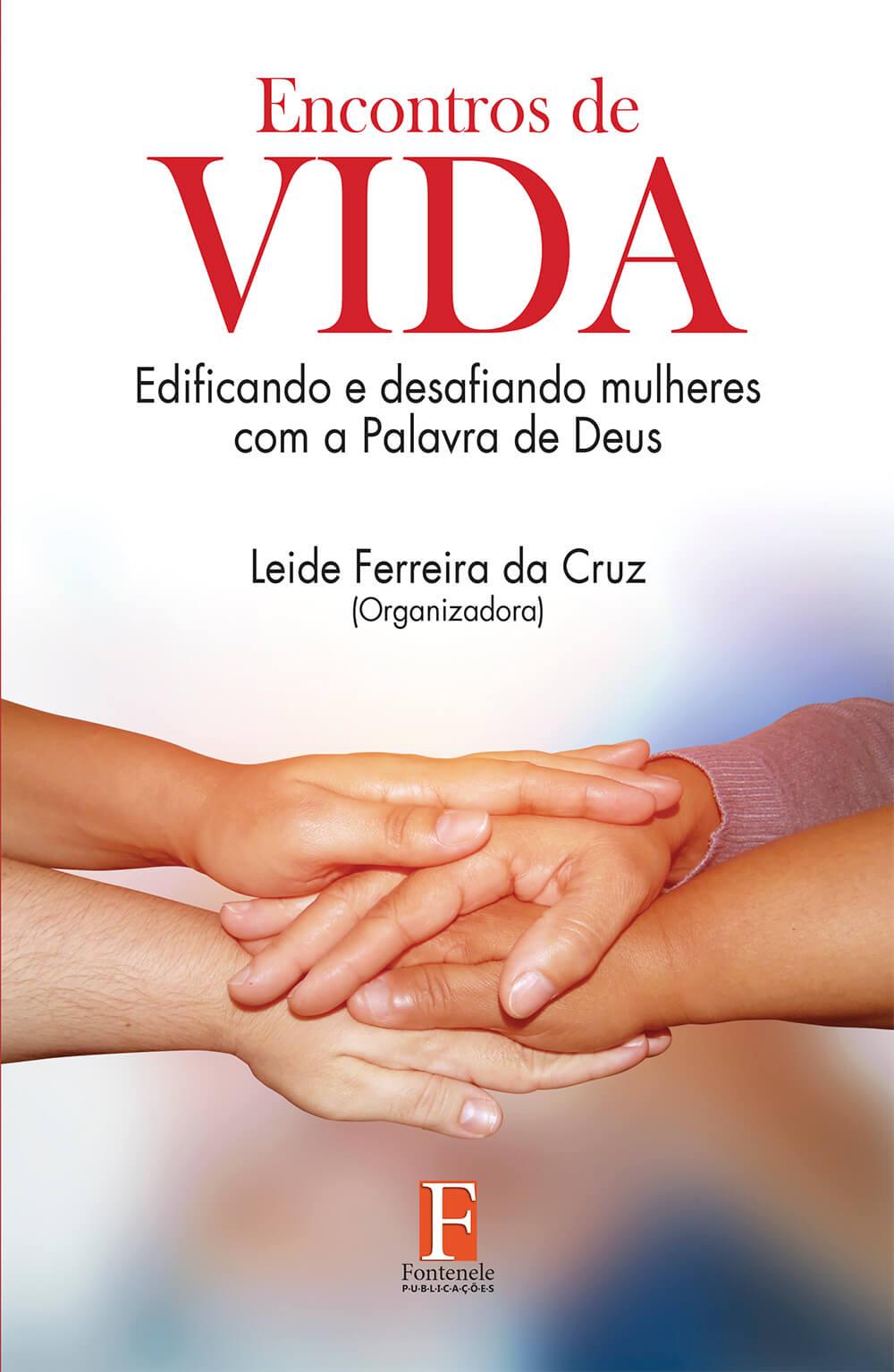Fontenele Publicações / 11 95150-3481 / 11  95150-4383 Encontros de vida: Edificando e desafiando mulheres com a palavra de Deus