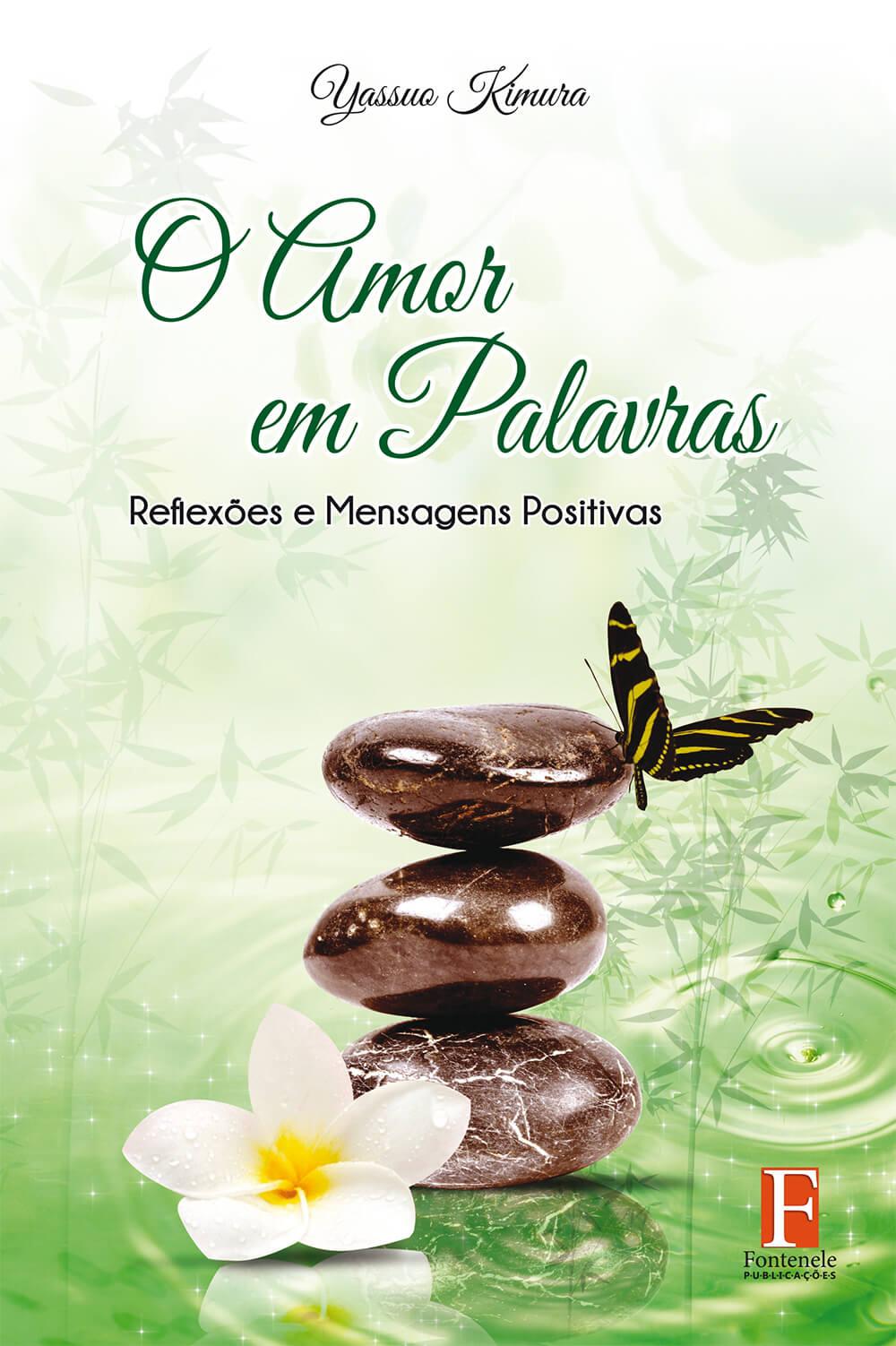 Fontenele Publicações / 11 95150-3481 / 11  95150-4383 O Amor em Palavras: Reflexões e Mensagens Positivas