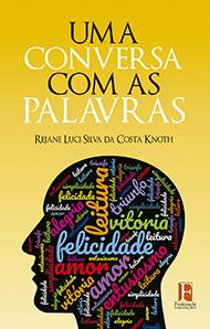 Fontenele Publicações / 11 95150-3481 / 11  95150-4383 UMA CONVERSA COM AS PALAVRAS