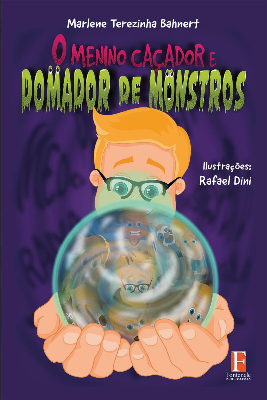 Fontenele Publicações / 11 95150-3481 / 11  95150-4383 O MENINO CAÇADOR E DOMADOR DE MONSTROS
