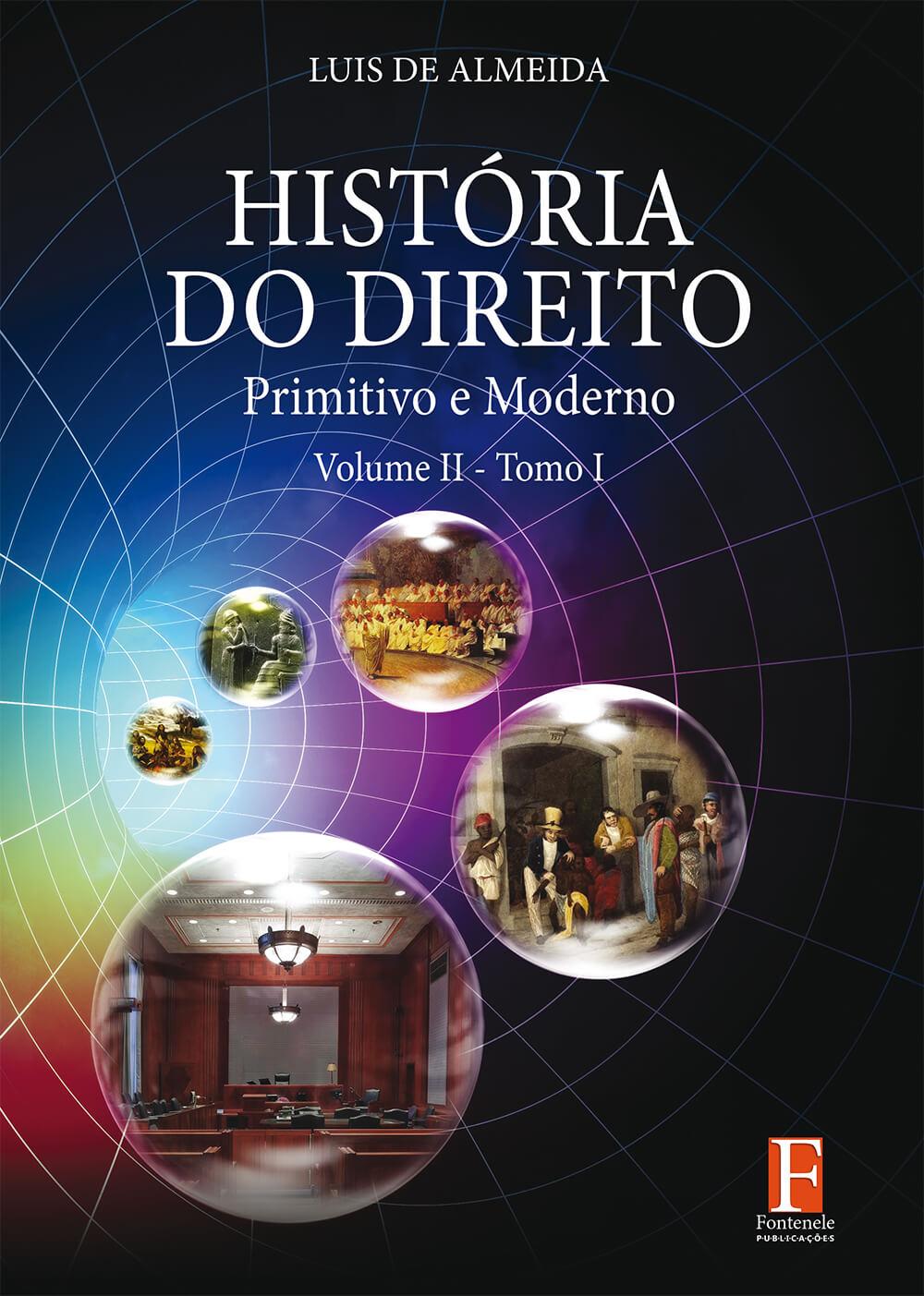 Fontenele Publicações / 11 95150-3481 / 11  95150-4383 História do Direito: Primitivo e Moderno – Volume II – Tomo I
