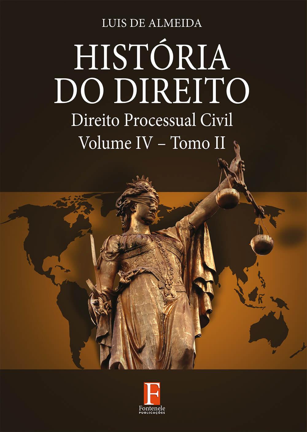 Fontenele Publicações / 11 95150-3481 / 11  95150-4383 HISTÓRIA DO DIREITO: Direito Processual Civil – Volume: IV – Tomo: II